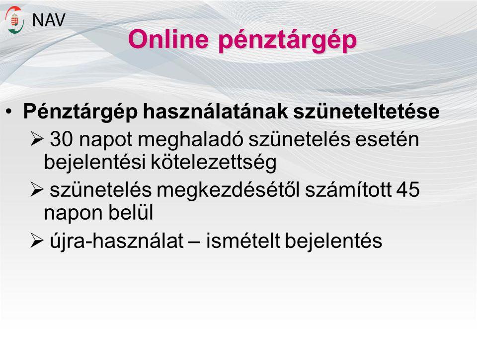 Online pénztárgép Pénztárgép használatának szüneteltetése  30 napot meghaladó szünetelés esetén bejelentési kötelezettség  szünetelés megkezdésétől