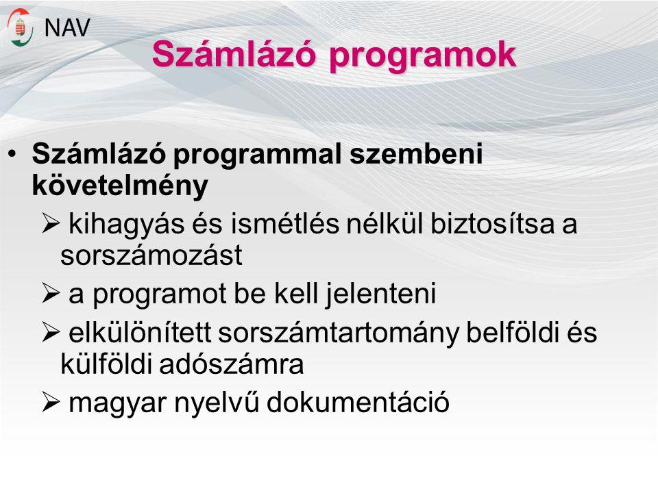 Számlázó programok Számlázó programmal szembeni követelmény  kihagyás és ismétlés nélkül biztosítsa a sorszámozást  a programot be kell jelenteni 