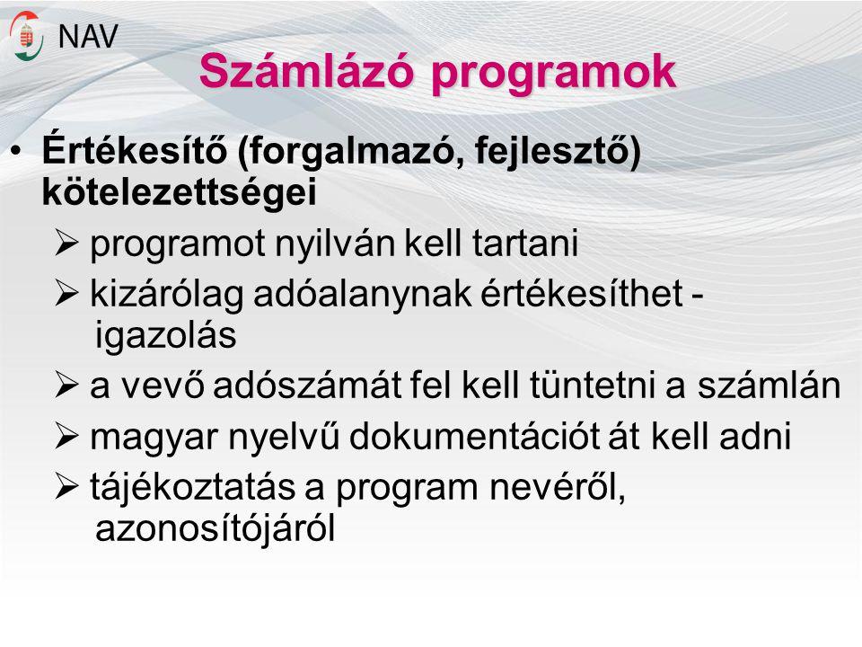 Számlázó programok Értékesítő (forgalmazó, fejlesztő) kötelezettségei  programot nyilván kell tartani  kizárólag adóalanynak értékesíthet - igazolás  a vevő adószámát fel kell tüntetni a számlán  magyar nyelvű dokumentációt át kell adni  tájékoztatás a program nevéről, azonosítójáról