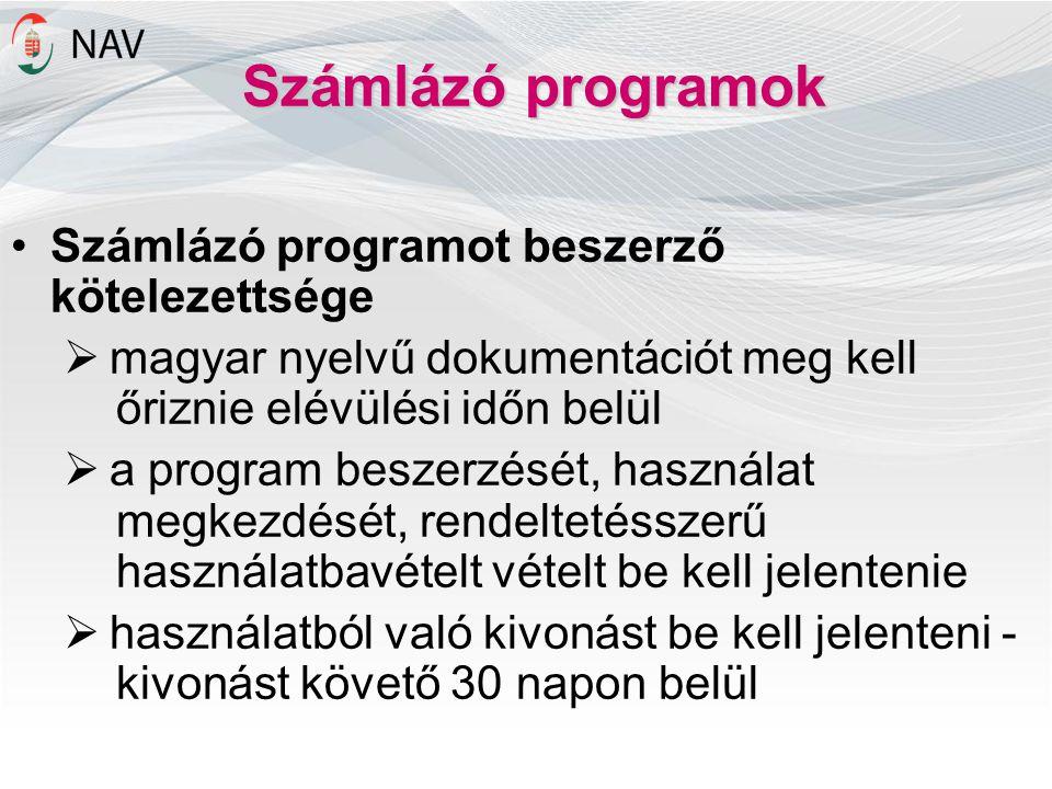 Számlázó programok Számlázó programot beszerző kötelezettsége  magyar nyelvű dokumentációt meg kell őriznie elévülési időn belül  a program beszerzését, használat megkezdését, rendeltetésszerű használatbavételt vételt be kell jelentenie  használatból való kivonást be kell jelenteni - kivonást követő 30 napon belül