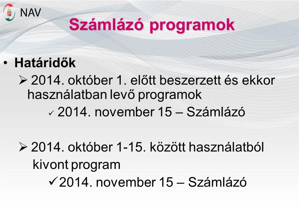 Számlázó programok Határidők  2014. október 1. előtt beszerzett és ekkor használatban levő programok 2014. november 15 – Számlázó  2014. október 1-1