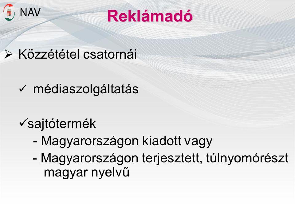 Reklámadó  Közzététel csatornái médiaszolgáltatás sajtótermék - Magyarországon kiadott vagy - Magyarországon terjesztett, túlnyomórészt magyar nyelvű