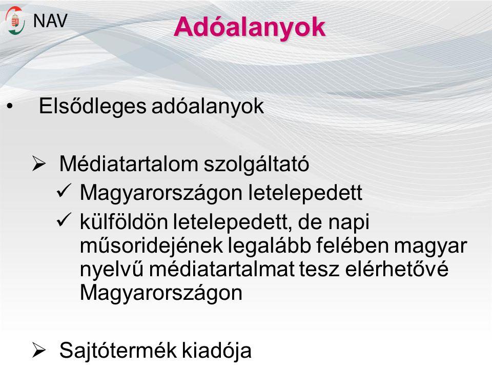 Adóalanyok Elsődleges adóalanyok  Médiatartalom szolgáltató Magyarországon letelepedett külföldön letelepedett, de napi műsoridejének legalább felében magyar nyelvű médiatartalmat tesz elérhetővé Magyarországon  Sajtótermék kiadója