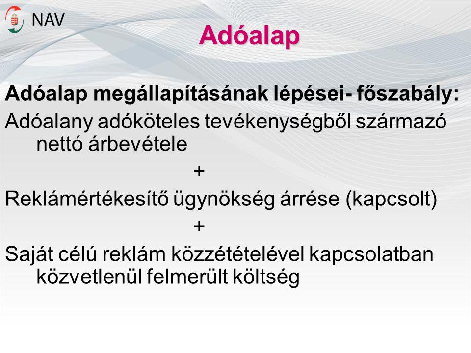 Adóalap Adóalap megállapításának lépései- főszabály: Adóalany adóköteles tevékenységből származó nettó árbevétele + Reklámértékesítő ügynökség árrése (kapcsolt) + Saját célú reklám közzétételével kapcsolatban közvetlenül felmerült költség