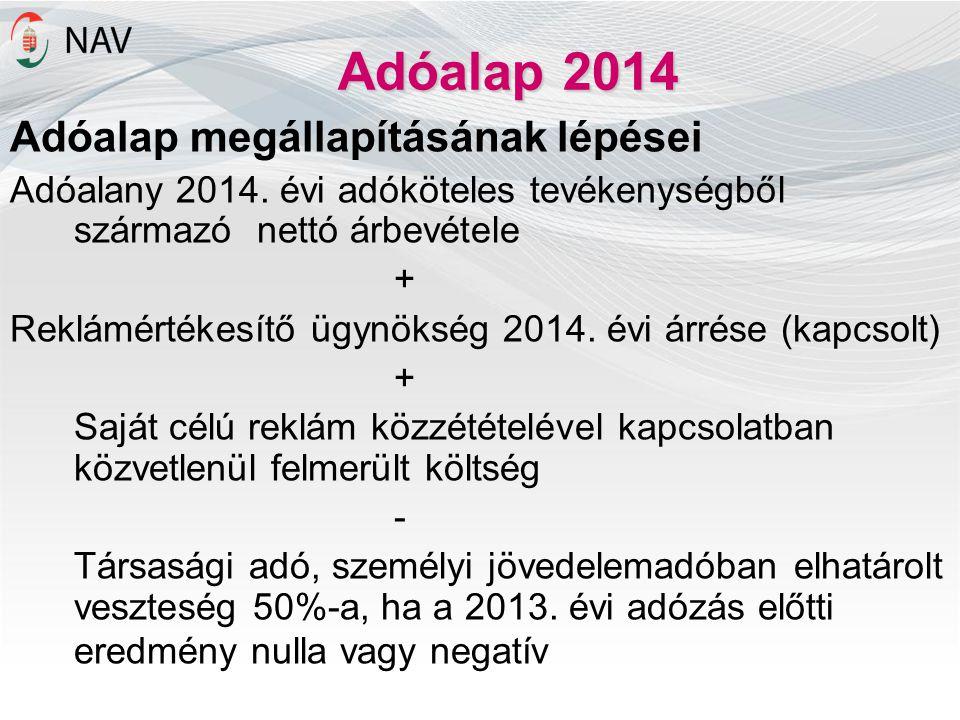 Adóalap 2014 Adóalap megállapításának lépései Adóalany 2014. évi adóköteles tevékenységből származó nettó árbevétele + Reklámértékesítő ügynökség 2014