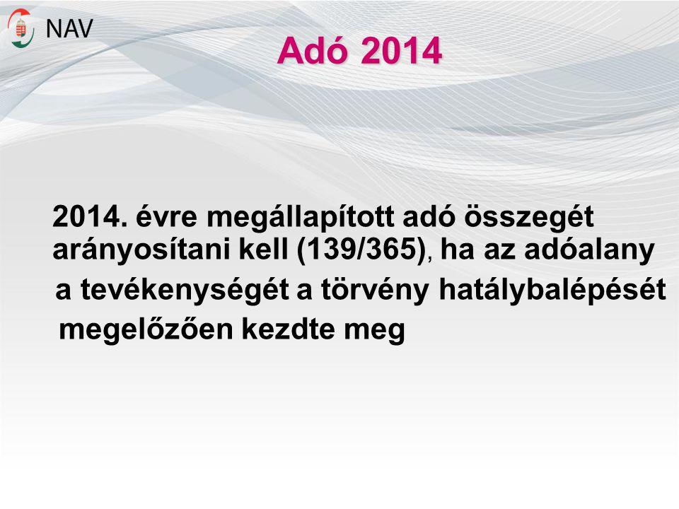Adó 2014 2014. évre megállapított adó összegét arányosítani kell (139/365), ha az adóalany a tevékenységét a törvény hatálybalépését megelőzően kezdte