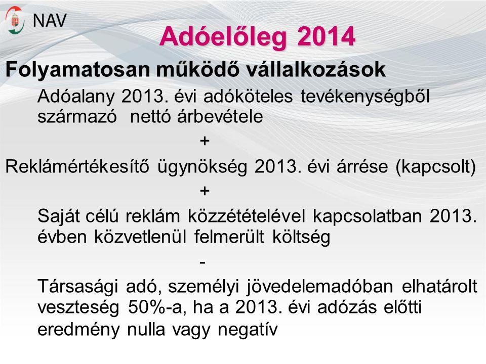 Adóelőleg 2014 Folyamatosan működő vállalkozások Adóalany 2013. évi adóköteles tevékenységből származó nettó árbevétele + Reklámértékesítő ügynökség 2