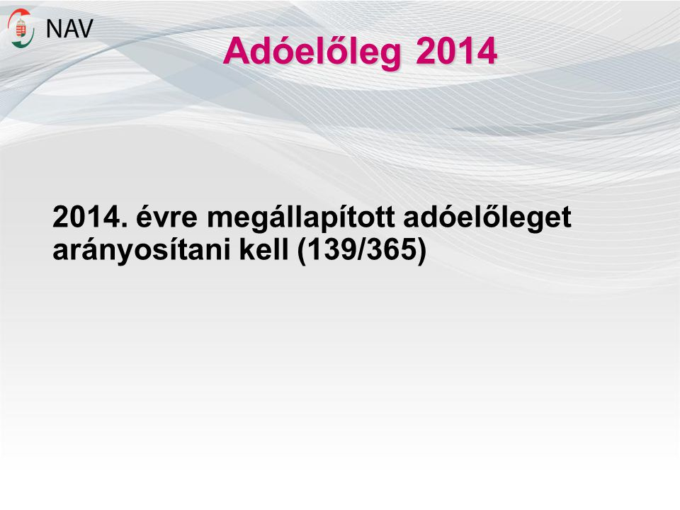 Adóelőleg 2014 2014. évre megállapított adóelőleget arányosítani kell (139/365)
