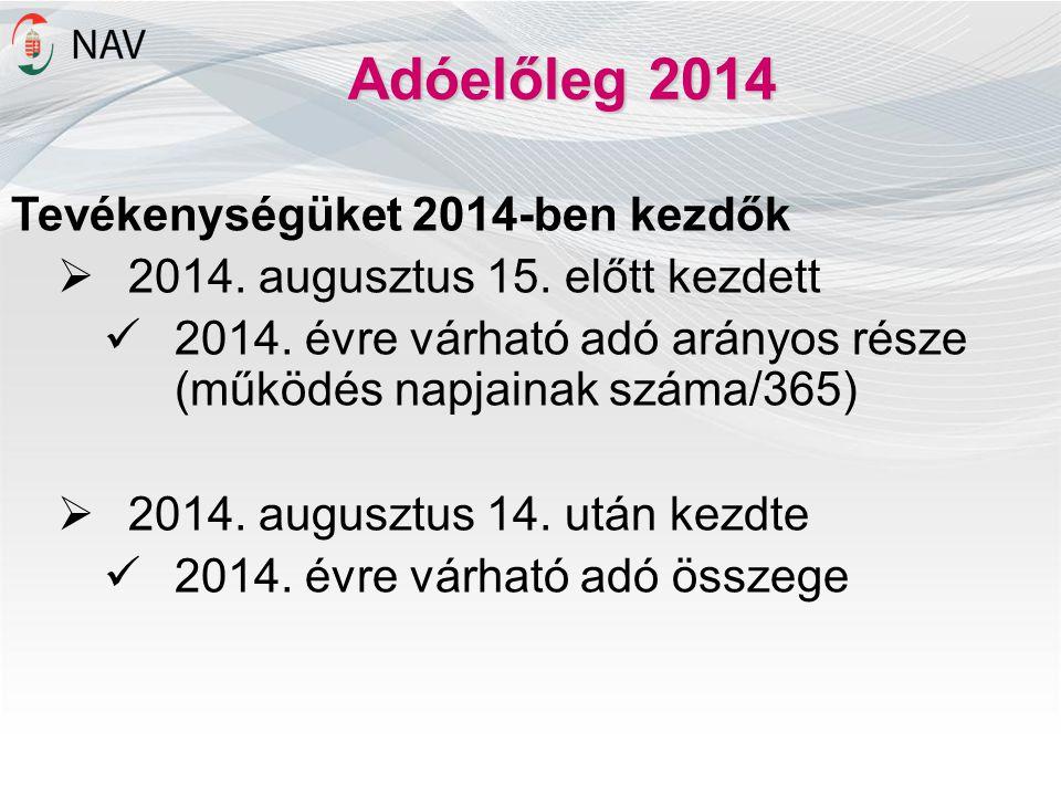 Adóelőleg 2014 Tevékenységüket 2014-ben kezdők  2014. augusztus 15. előtt kezdett 2014. évre várható adó arányos része (működés napjainak száma/365)
