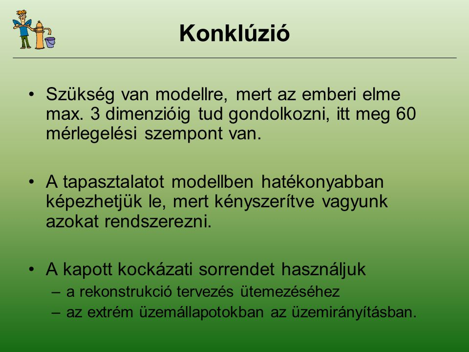 Konklúzió Szükség van modellre, mert az emberi elme max.