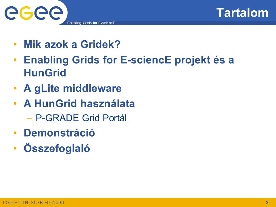 Enabling Grids for E-sciencE EGEE-II INFSO-RI-031688 2 Tartalom Mik azok a Gridek? Enabling Grids for E-sciencE projekt és a HunGrid A gLite middlewar