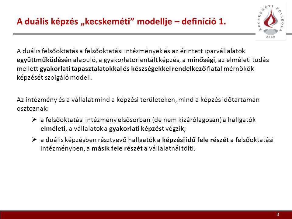 """3 A duális képzés """"kecskeméti"""" modellje – definíció 1. A duális felsőoktatás a felsőoktatási intézmények és az érintett iparvállalatok együttműködésén"""