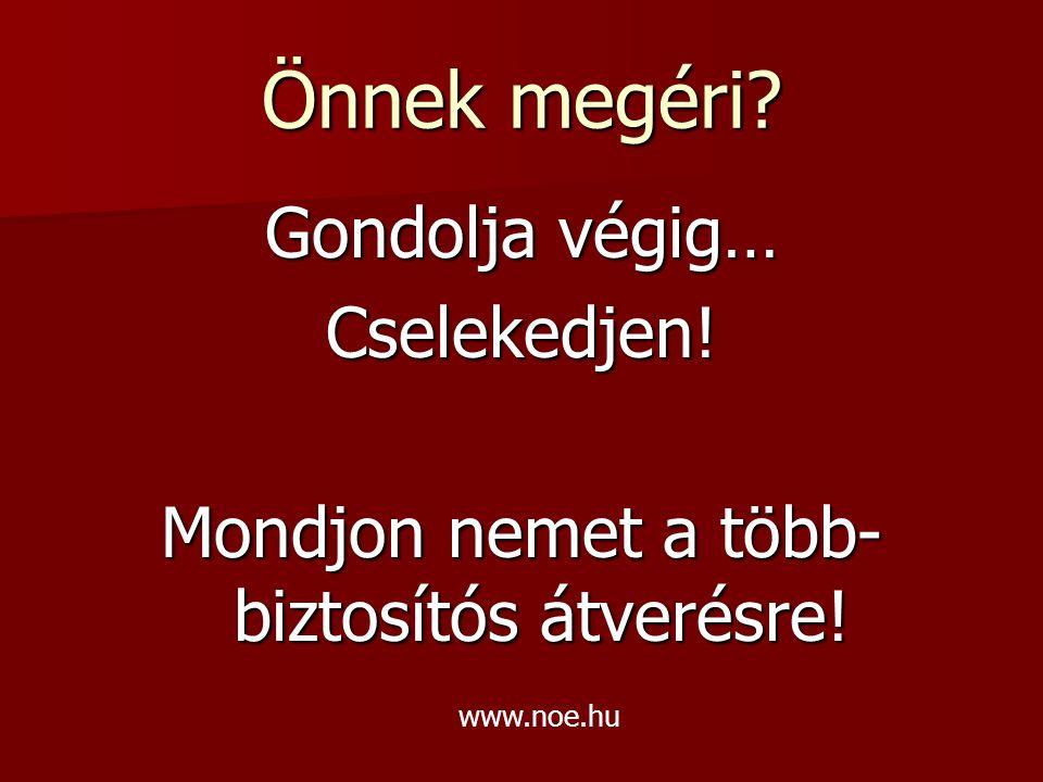 Önnek megéri Gondolja végig… Cselekedjen! Mondjon nemet a több- biztosítós átverésre! www.noe.hu