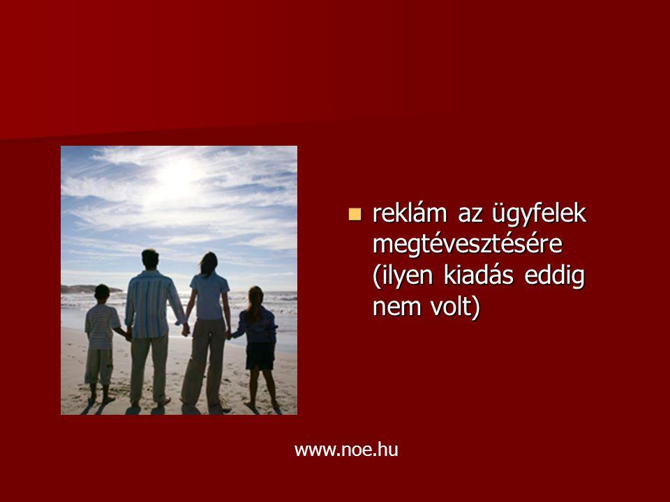 reklám az ügyfelek megtévesztésére (ilyen kiadás eddig nem volt) reklám az ügyfelek megtévesztésére (ilyen kiadás eddig nem volt) www.noe.hu