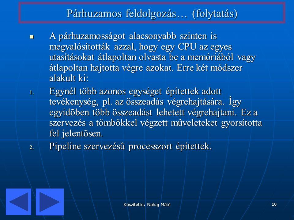 Készítette: Nahaj Máté 10 Párhuzamos feldolgozás… (folytatás) A párhuzamosságot alacsonyabb szinten is megvalósították azzal, hogy egy CPU az egyes ut