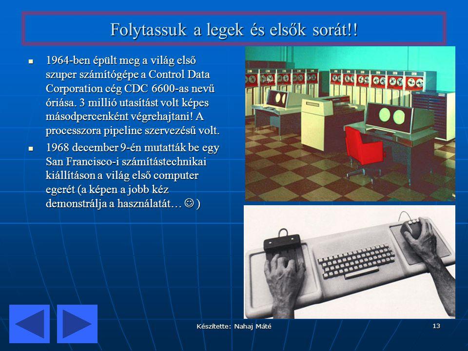 Készítette: Nahaj Máté 13 Folytassuk a legek és elsők sorát!! 1964-ben épült meg a világ első szuper számítógépe a Control Data Corporation cég CDC 66