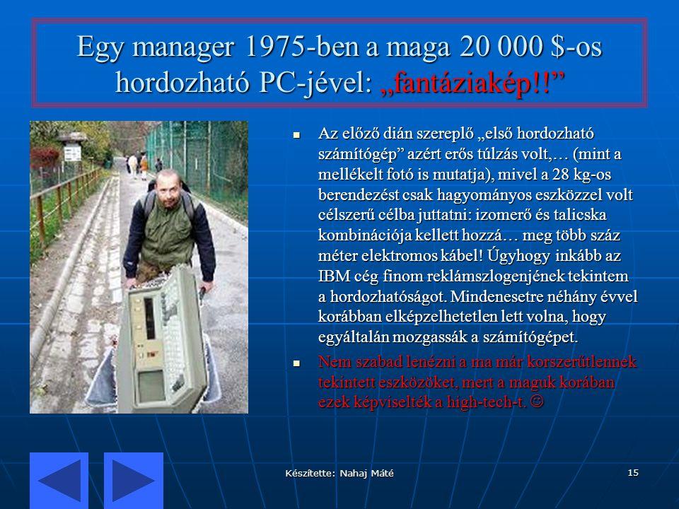 """Készítette: Nahaj Máté 15 Egy manager 1975-ben a maga 20 000 $-os hordozható PC-jével: """"fantáziakép!!"""" Az előző dián szereplő """"első hordozható számító"""