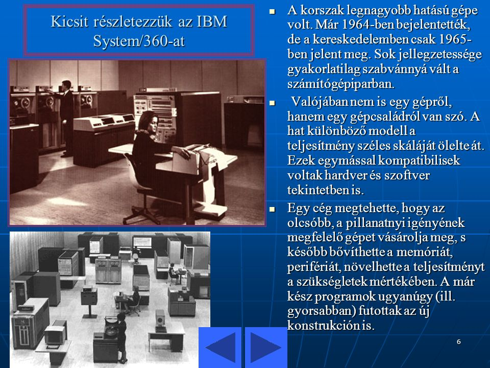 Készítette: Nahaj Máté 6 Kicsit részletezzük az IBM System/360-at A korszak legnagyobb hatású gépe volt. Már 1964-ben bejelentették, de a kereskedelem