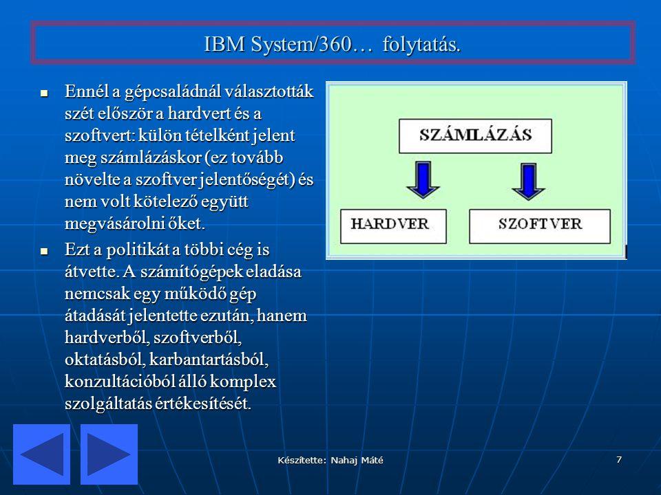 Készítette: Nahaj Máté 7 IBM System/360… folytatás. Ennél a gépcsaládnál választották szét először a hardvert és a szoftvert: külön tételként jelent m
