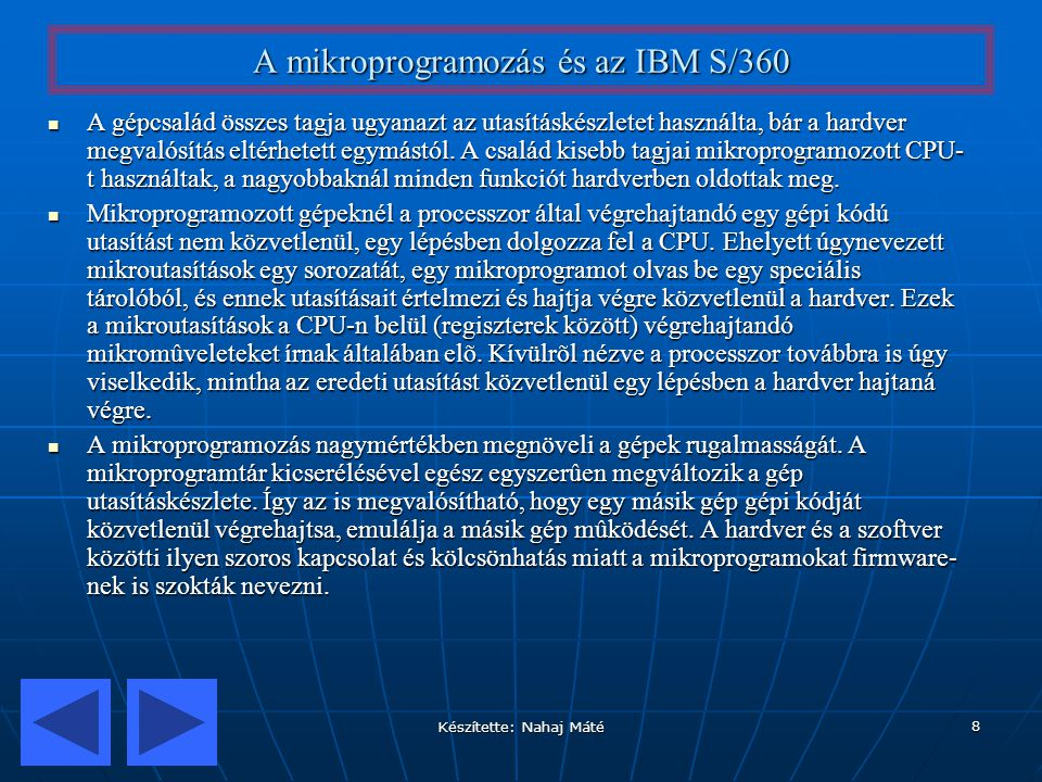 Készítette: Nahaj Máté 8 A mikroprogramozás és az IBM S/360 A gépcsalád összes tagja ugyanazt az utasításkészletet használta, bár a hardver megvalósít