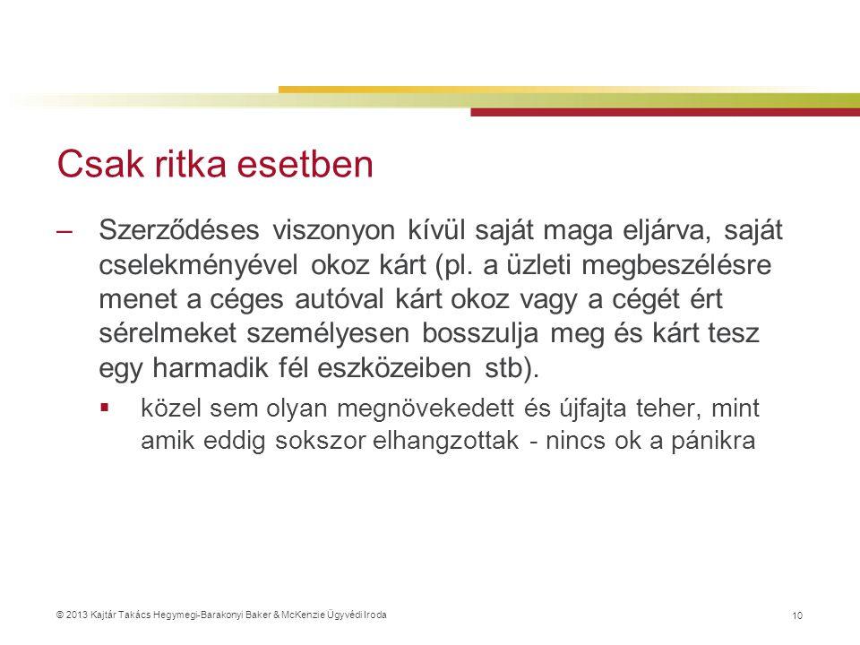 © 2013 Kajtár Takács Hegymegi-Barakonyi Baker & McKenzie Ügyvédi Iroda Csak ritka esetben –Szerződéses viszonyon kívül saját maga eljárva, saját csele