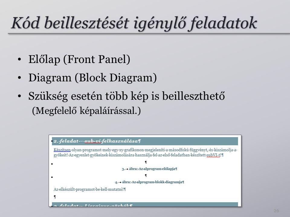 Kód beillesztését igénylő feladatok Előlap (Front Panel) Diagram (Block Diagram) Szükség esetén több kép is beilleszthető (Megfelelő képaláírással.) 26