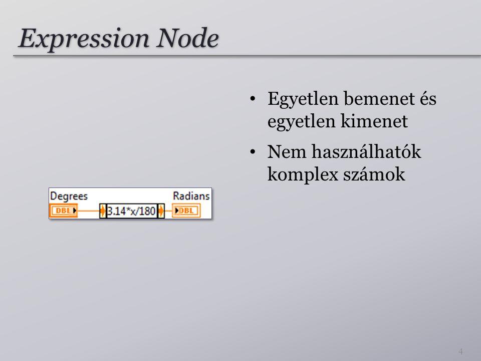 Expression Node Egyetlen bemenet és egyetlen kimenet Nem használhatók komplex számok 4