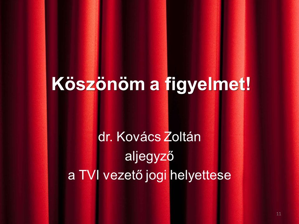 Köszönöm a figyelmet! dr. Kovács Zoltán aljegyző a TVI vezető jogi helyettese 11