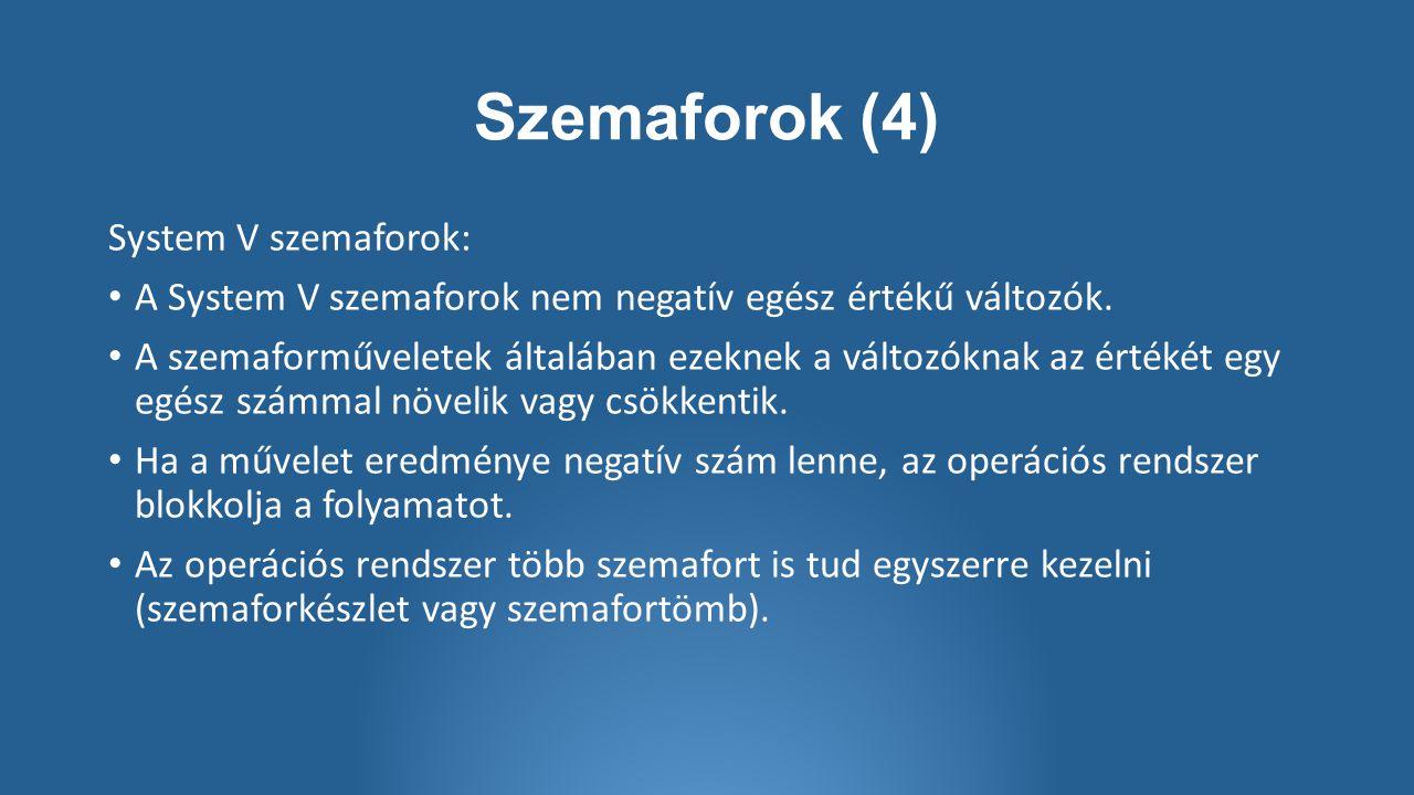 Szemaforok (4) System V szemaforok: A System V szemaforok nem negatív egész értékű változók.
