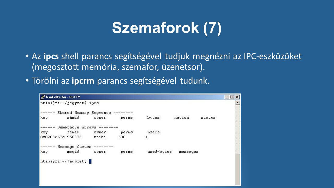 Szemaforok (7) Az ipcs shell parancs segítségével tudjuk megnézni az IPC-eszközöket (megosztott memória, szemafor, üzenetsor).