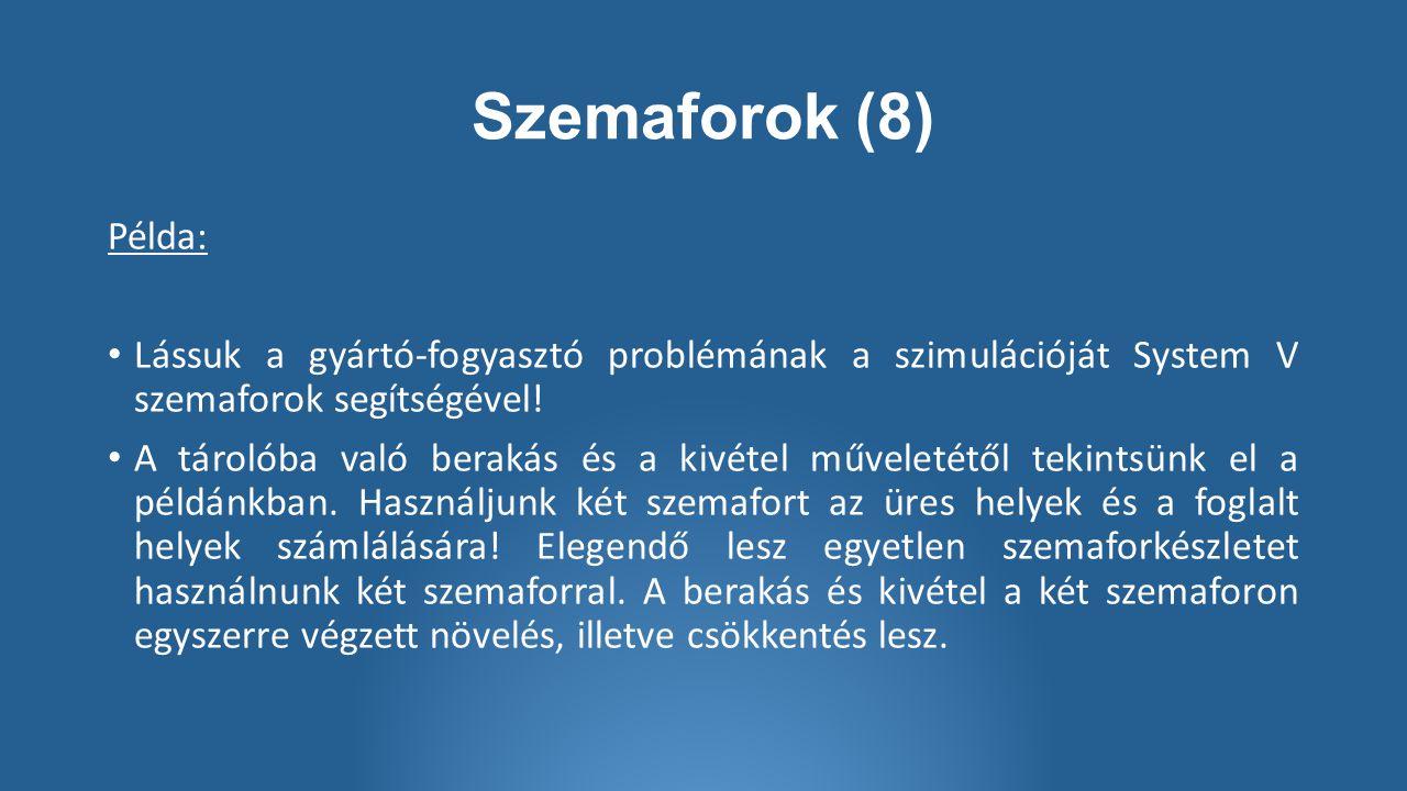 Szemaforok (8) Példa: Lássuk a gyártó-fogyasztó problémának a szimulációját System V szemaforok segítségével.