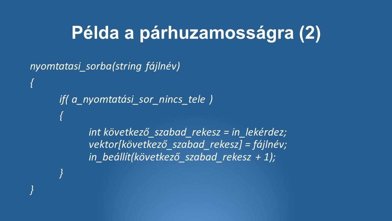 Példa a párhuzamosságra (2) nyomtatasi_sorba(string fájlnév) { if( a_nyomtatási_sor_nincs_tele ) { int következő_szabad_rekesz = in_lekérdez; vektor[következő_szabad_rekesz] = fájlnév; in_beállít(következő_szabad_rekesz + 1); }