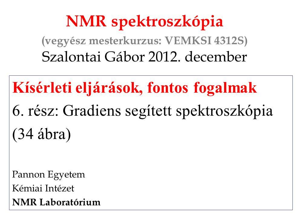 NMR spektroszkópia (vegyész mesterkurzus: VEMKSI 4312S) Szalontai Gábor 2012. december Kísérleti eljárások, fontos fogalmak 6. rész: Gradiens segített