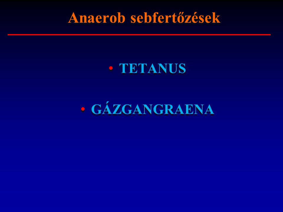 TETANUS GÁZGANGRAENA TETANUS GÁZGANGRAENA Anaerob sebfertőzések
