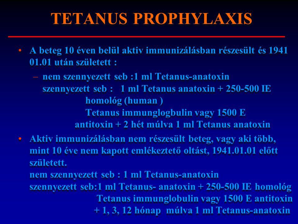 A beteg 10 éven belül aktiv immunizálásban részesült és 1941 01.01 után született : – –nem szennyezett seb :1 ml Tetanus-anatoxin szennyezett seb : 1