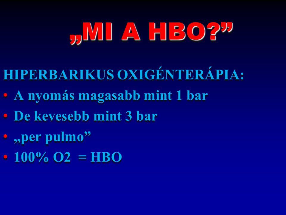 """""""MI A HBO?"""" """"MI A HBO?"""" HIPERBARIKUS OXIGÉNTERÁPIA: A nyomás magasabb mint 1 bar De kevesebb mint 3 bar """"per pulmo"""" 100% O2 = HBO """"MI A HBO?"""" """"MI A HB"""