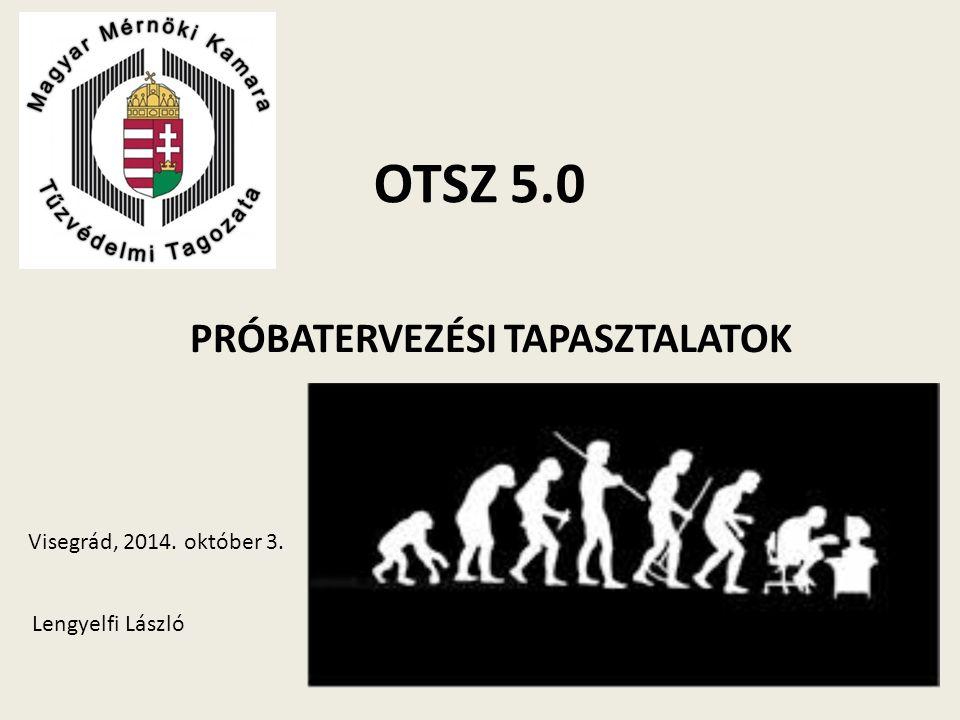 OTSZ 5.0 PRÓBATERVEZÉSI TAPASZTALATOK Visegrád, 2014. október 3. Lengyelfi László