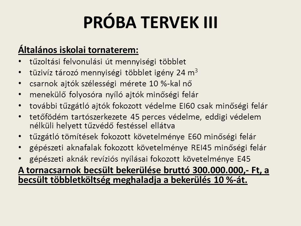 PRÓBA TERVEK IV 5 szintes nem középmagas lakóépület: épületszerkezetekkel szembeni követelmények jellemzően csökkennek vagy változatlanok maradnak a megengedett tűzszakasz terület 4000 m 2 kisebb a korábbi 7500 m 2 -nél, ezért a jelenlegi előírások szerintinél több tűzszakaszra kell osztani az épületet.