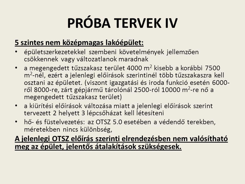 PRÓBA TERVEK IV 5 szintes nem középmagas lakóépület: épületszerkezetekkel szembeni követelmények jellemzően csökkennek vagy változatlanok maradnak a m