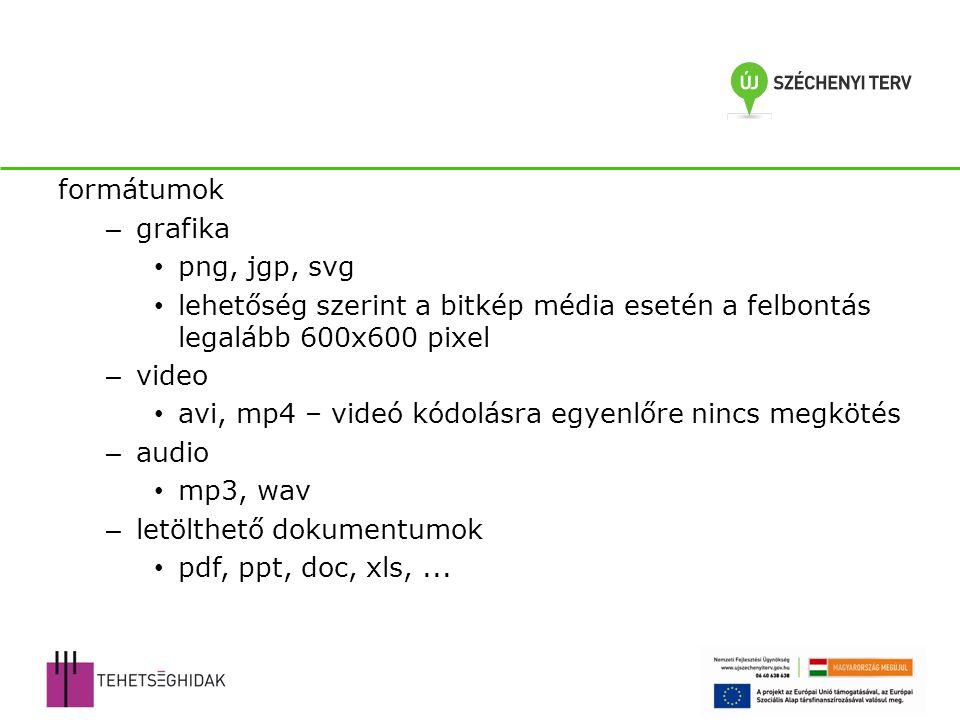 formátumok – grafika png, jgp, svg lehetőség szerint a bitkép média esetén a felbontás legalább 600x600 pixel – video avi, mp4 – videó kódolásra egyenlőre nincs megkötés – audio mp3, wav – letölthető dokumentumok pdf, ppt, doc, xls,...