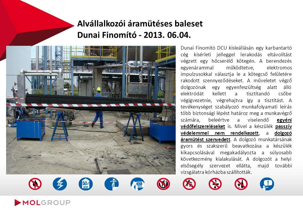 Alvállalkozói áramütéses baleset Dunai Finomító - 2013. 06.04. Dunai Finomító DCU kisleállásán egy karbantartó cég kísérleti jelleggel lerakodás eltáv