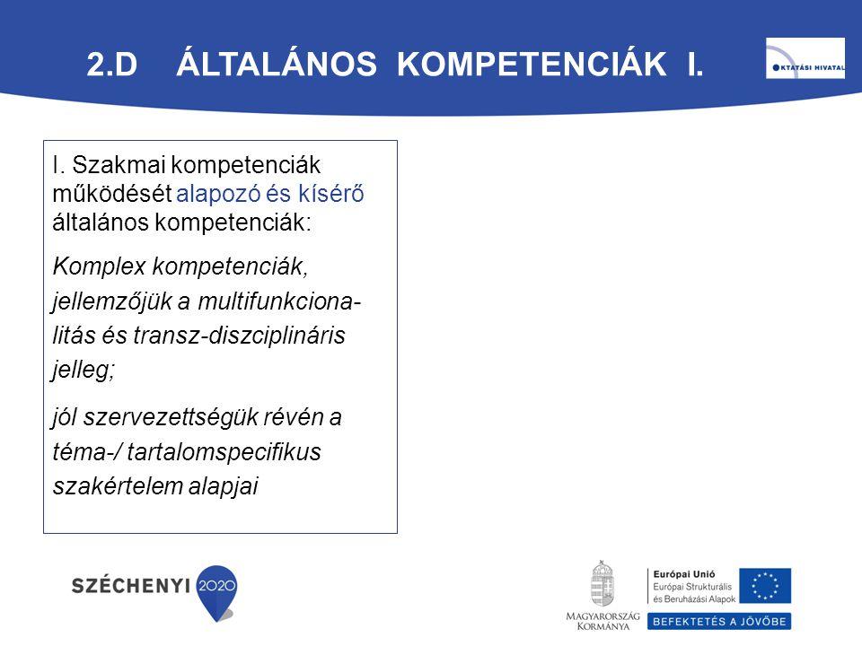 2.D ÁLTALÁNOS KOMPETENCIÁK I. I. Szakmai kompetenciák működését alapozó és kísérő általános kompetenciák: Komplex kompetenciák, jellemzőjük a multifun