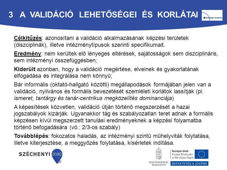 Célkitűzés: azonosítani a validáció alkalmazásának képzési területek (diszciplinák), illetve intézménytípusok szerinti specifikumait. Eredmény: nem ke