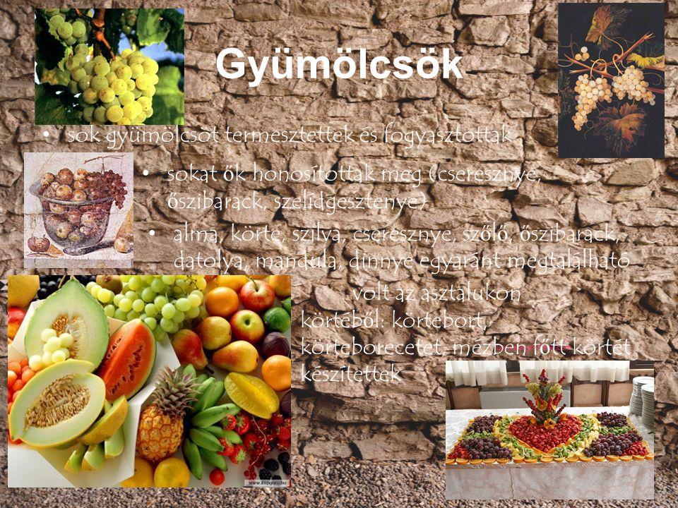 Gyümölcsök sok gyümölcsöt termesztettek és fogyasztottak sokat ő k honosítottak meg (cseresznye, ő szibarack, szelídgesztenye) alma, körte, szilva, cs
