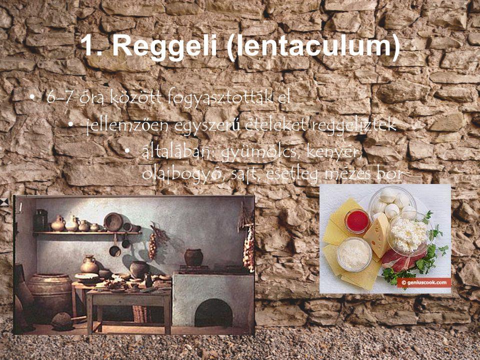 1. Reggeli (Ientaculum) 6-7 óra között fogyasztották el jellemz ő en egyszer ű ételeket reggeliztek általában: gyümölcs, kenyér, olajbogyó, sajt, eset
