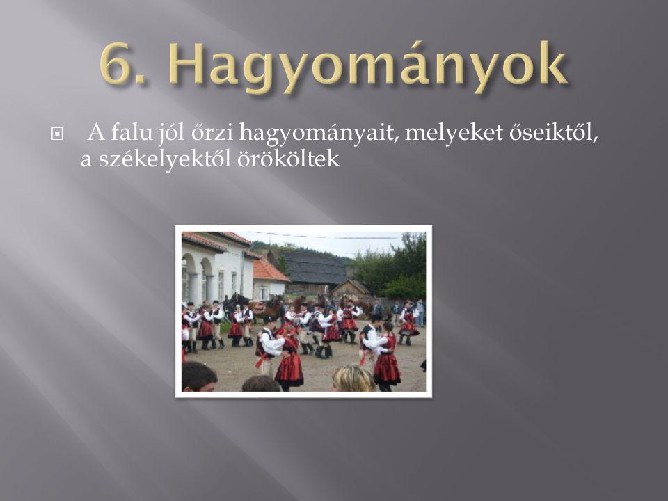  A falu jól őrzi hagyományait, melyeket őseiktől, a székelyektől örököltek