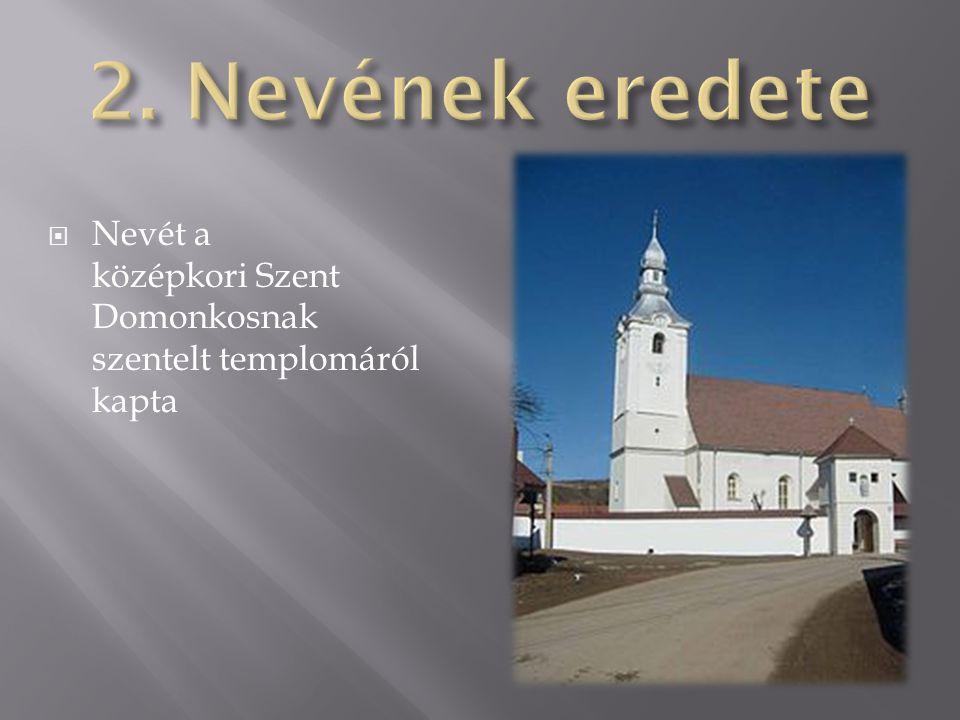  Nevét a középkori Szent Domonkosnak szentelt templomáról kapta
