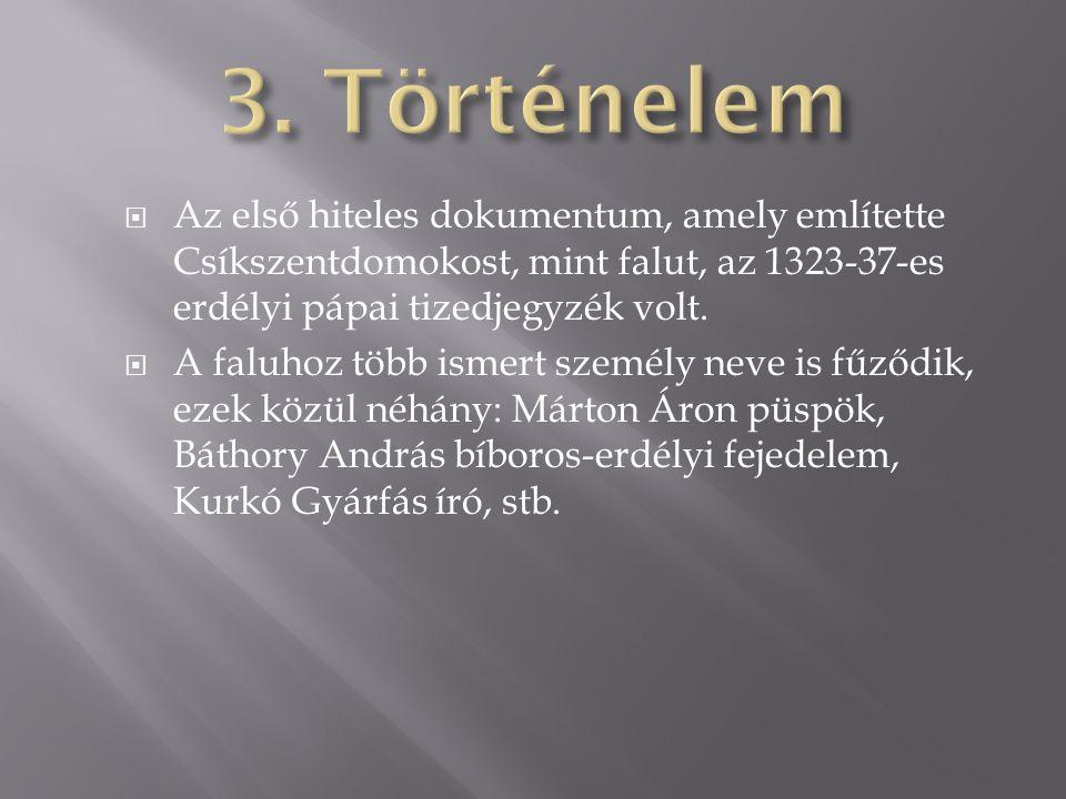  Az első hiteles dokumentum, amely említette Csíkszentdomokost, mint falut, az 1323-37-es erdélyi pápai tizedjegyzék volt.  A faluhoz több ismert sz
