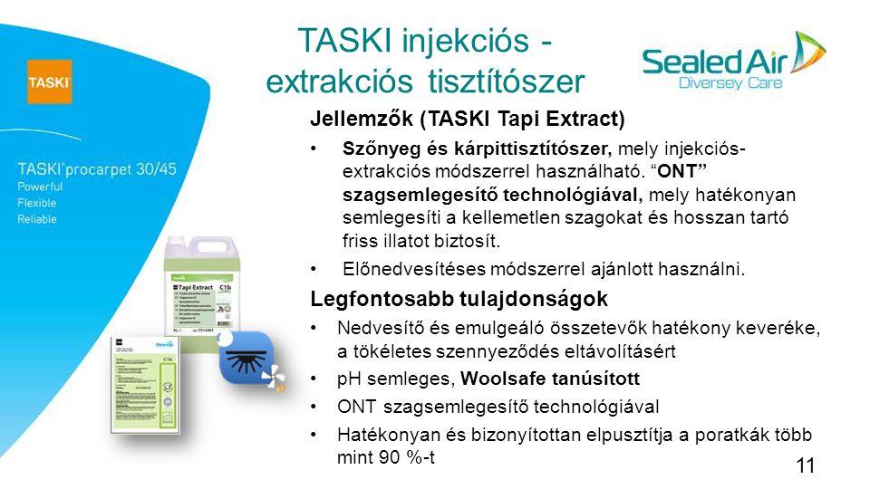 11 TASKI injekciós - extrakciós tisztítószer Jellemzők (TASKI Tapi Extract) Szőnyeg és kárpittisztítószer, mely injekciós- extrakciós módszerrel használható.