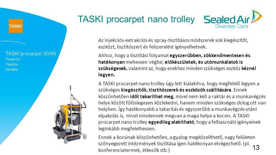 13 TASKI procarpet nano trolley Az injekciós-extrakciós és spray-tisztításos módszerek sok kiegészítőt, eszközt, tisztítószert és felszerelést igényelhetnek.